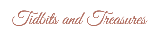 Tidbits and Treasures
