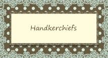 Handkerchiefs